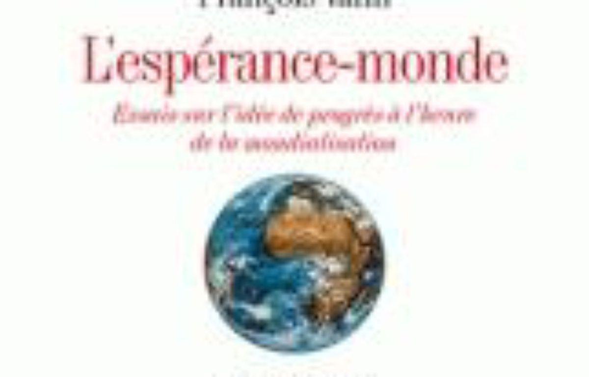 L'espérance-monde : essais sur l'idée de progrès à l'heure de la mondialisation – Le choix des libraires