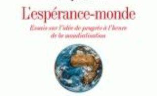 L'espérance-monde : essais sur l'idée de progrès à l'heure de la mondialisation