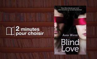 «Blind Love » par Anna wayne chez Eden collection (16.90€, 320 p).