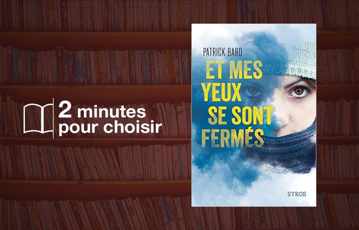 «Et mes yeux se sont fermés» de Patrick Bard (Syros Jeunesse) – 20 Minutes