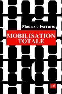 Mobilisation totale, de Maurizio Ferraris, PUF, août 2016
