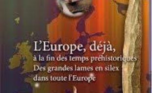 L'Europe, déjà, à la fin des temps préhistoriques : de grandes lames en silex dans toute l'Europe