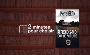 «Refroidis-moi ou je meurs» par Pierre Bertin aux EditionsAnnickjubien (216 p., 18,50€).