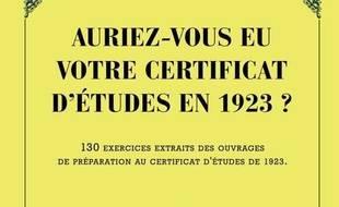 Auriez-vous eu votre certificat d'études en 1923 ? 130 exercices extraits des ouvrages de préparation au certificat d'études de 1923