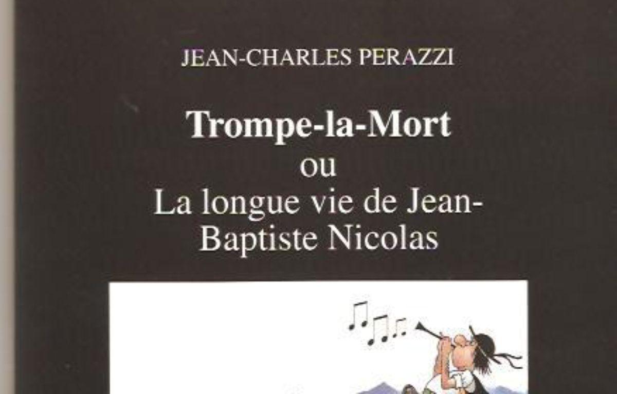 Trompe-la-Mort ou La longue vie de Jean-Baptiste Nicolas – Le choix des libraires
