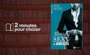 «Torride, sexy et dangereux» par Rose M. Becker. chez Editions Addictives (569 p., 14,90€).