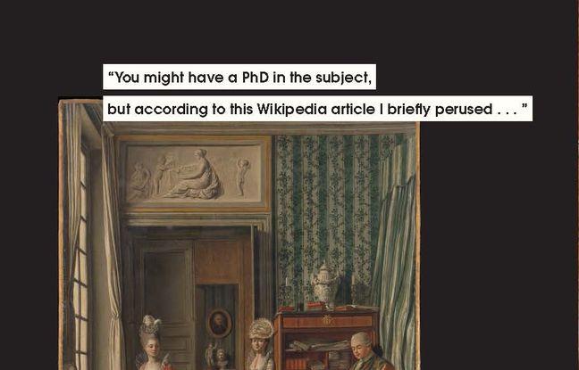« Vous avez beau avoir un doctorat en la matière, moi je vois écrit dans l'article Wikipedia que je viens de survoler... » (