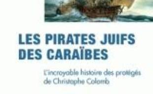 Les pirates juifs des Caraïbes : l'incroyable histoire des protégés de Christophe Colom