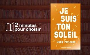 «Je suis ton soleil» par Marie Pavlenko chez Flammarion (466 p., 17,50€)