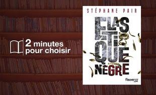 «Élastique nègre» par Stéphane Pair chez Fleuve Noir (288 p., 18,50€)
