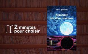 «Chronique des rêves pervertis» par Anaxy Jujevirel chez Edilivre (162 p., 14,50€).