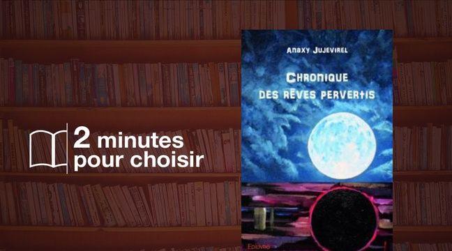 «Chronique des rêves pervertis» par Anaxy Jujevirel chez Edilivre (162 p., 14,50€). – Edilivre/20 Minutes
