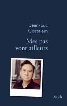 Mes pas vont ailleurs, Jean-Luc Coatalem