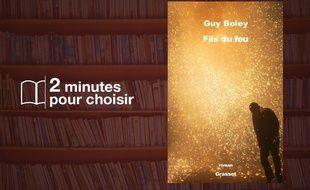 «Fils du feu» de Guy Boley (Grasset).