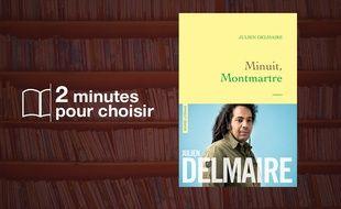 «Minuit, Montmartre» par Julien Delmaire chez Grasset (18€, 224 p)