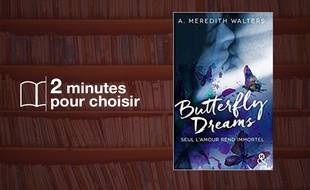 «Butterfly Dreams» par A. Meredith Walters chez Editions Harlequin (416 p., 14,90€).