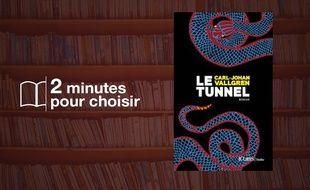 «Le tunnel» par Carl-Johan Vallgren chez JC Lattès (355 p., 20,90€).
