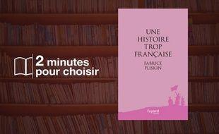 «Une histoire trop française», de Fabrice Pliskin chez Fayard (20€, 420 p).