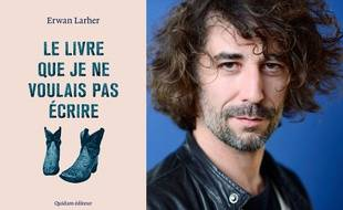 Erwan Larher - «Le livre que je ne voulais pas écrire», paru le 24 août 2017 chez Quidam;