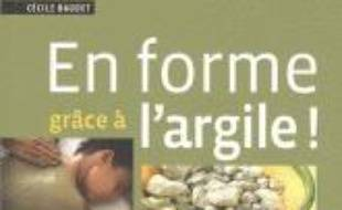 En forme grâce à l'argile ! : santé et bien-être au naturel