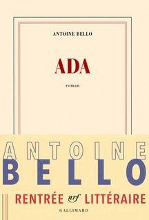 Ada, par Antoine Bello, paru le 25 août 2016 aux éditions Gallimard