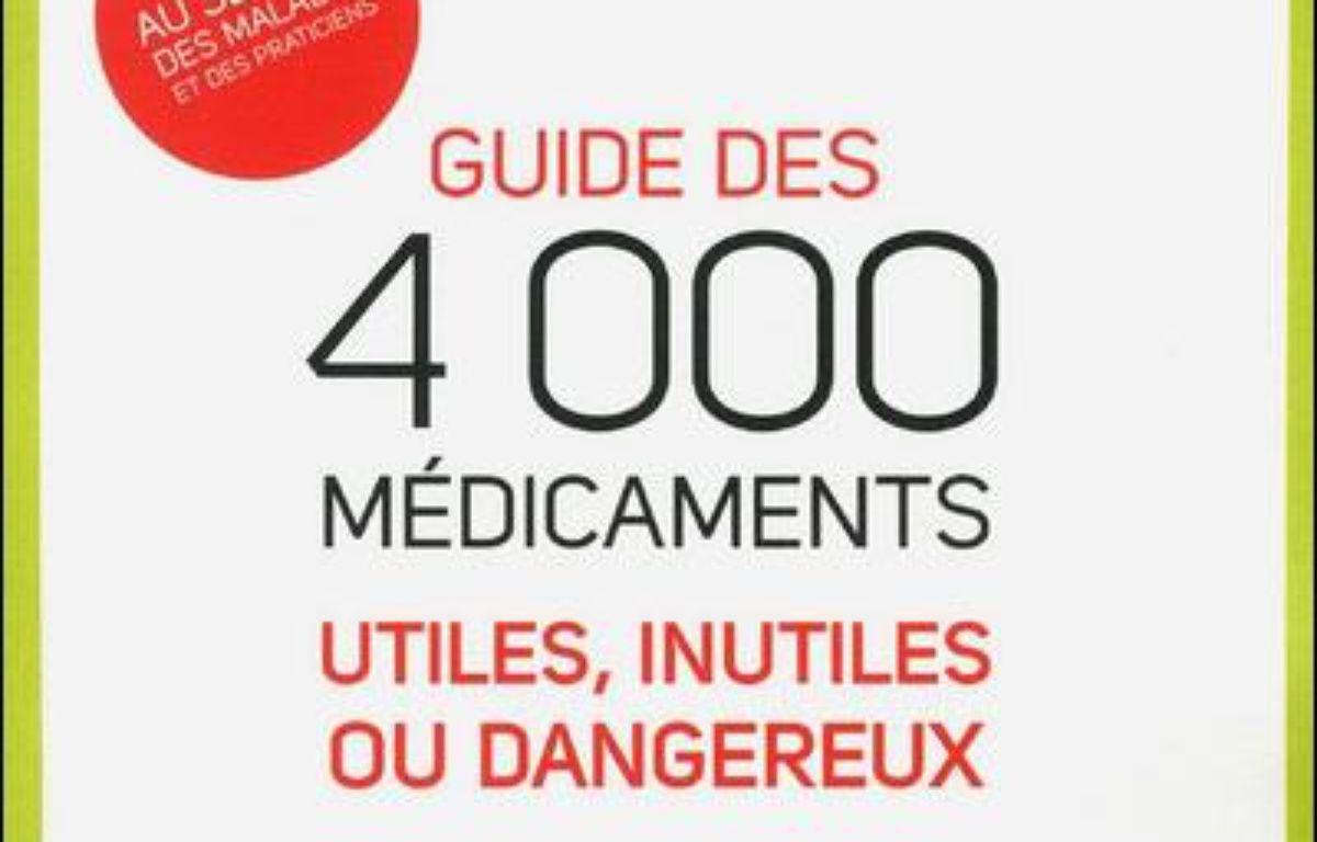 Guide des 4.000 médicaments utiles, inutiles ou dangereux – Le choix des libraires