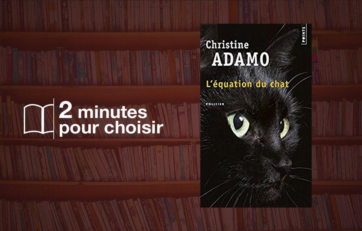 «L'équation du chat» par Christine Adamo chez Points (432 p., 7,90€). – Points/20 Minutes