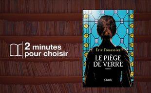 «Le piège de verre», de Eric Fouassier aux éditions JC Lattès (20€, 480 p)