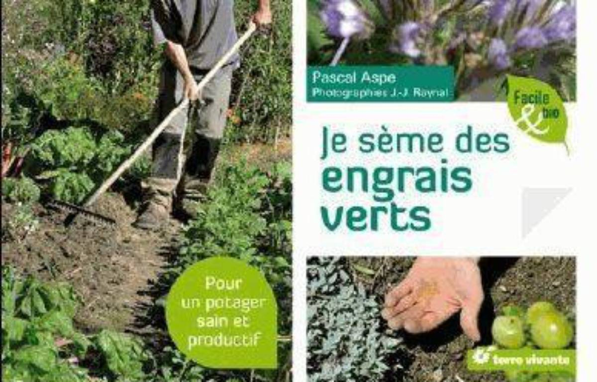 Je sème des engrais verts ; pour un potager sain et productif – Le choix des libraires