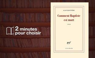 «Comment Baptiste est mort»d'Alain Blottière(Gallimard)