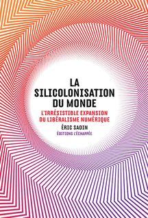 La Silicolonisation du Monde, Ed. de L'Echappée, octobre 2016.