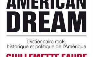 American dream : dictionnaire rock, historique et politique de l'Amérique