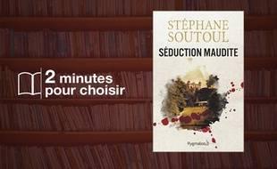 «Séduction maudite» par Stéphane Soutoul chez Pygmalion (432 p., 19€).