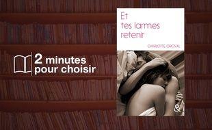«Et tes larmes retenir» par Charlotte Orcivalchez Harlequin (306 p., 14,90€).