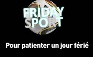 Friday Sport, pour patienter un jour férié.