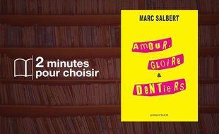 «Amour, Gloire et Dentiers» par Marc Salbert chez Le Dilettante (19,50€, 256 p.).