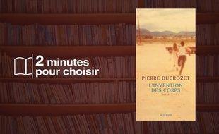 «L'Invention des corps» par Pierre Ducrozet chez Actes Sud (304 p., 20€).