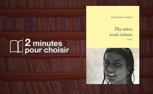 «Ma mère avait raison» par Alexandre Jardin chez Grasset (216 p., 18,50€).