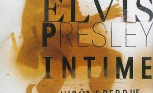 Elvis Presley intime : l'icône perdue + 1 CD audio