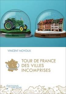 Tour de France des villes incomprises, de Vincent Noyoux, paru le 14 avril 2016.
