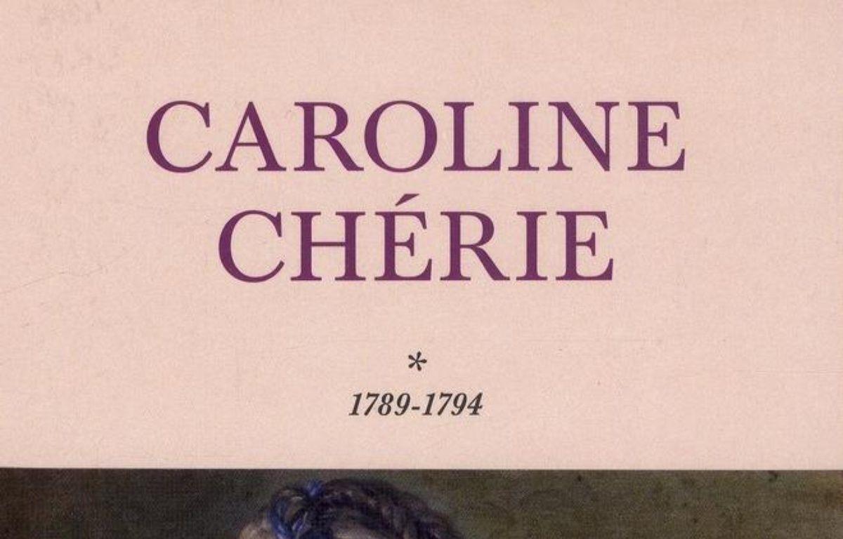 Caroline chérie. Volume 1, 1789-1794 – Le choix des libraires