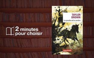 «La poudre et la cendre» par Taylor Brown chez Editions Autrement (381 p., 21€).
