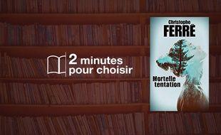 «Mortelle tentation» par Christophe Ferré chez France Loisirs (480 p., 18,50€).