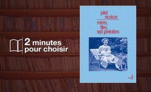 «Mères, filles, sept générations» par Juliet Nicolson chez Christian Bourgois Editeur (375 p., 23€).